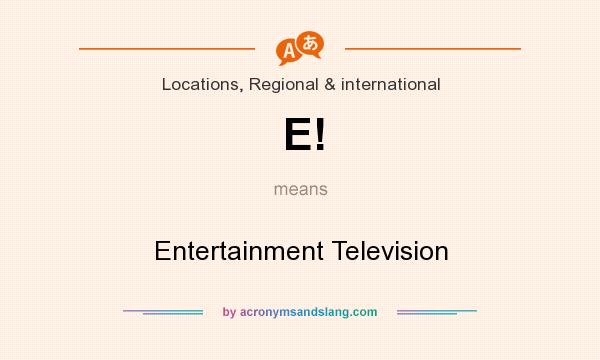 What does E! mean? It stands for Entertainment Television