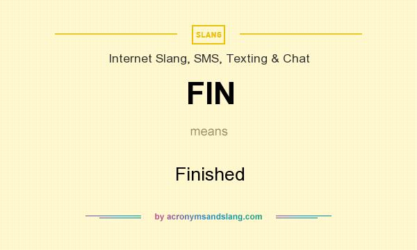 What does FIN mean? It stands for Finished