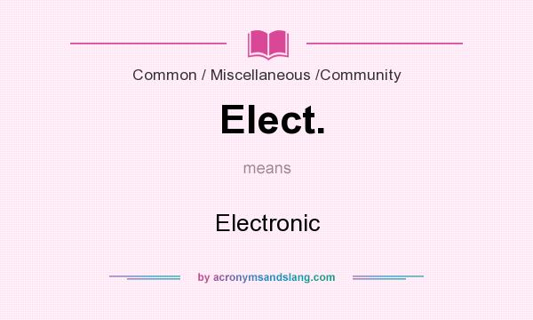 What does Elect. mean? It stands for Electronic