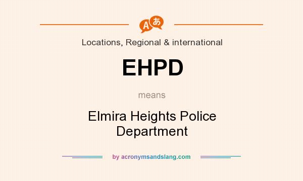 What does EHPD mean? It stands for Elmira Heights Police Department