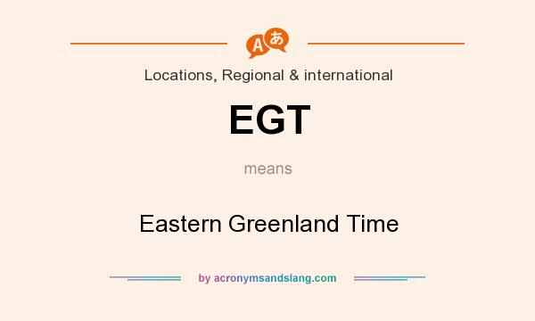 What does EGT mean? It stands for Eastern Greenland Time
