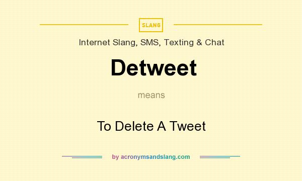 What does Detweet mean? It stands for To Delete A Tweet