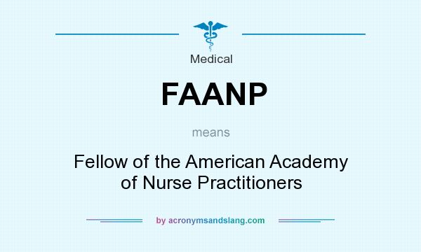 What does FAANP mean? It stands for Fellow of the American Academy of Nurse Practitioners