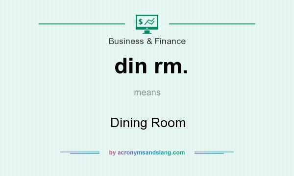 What does din rm. mean? It stands for Dining Room