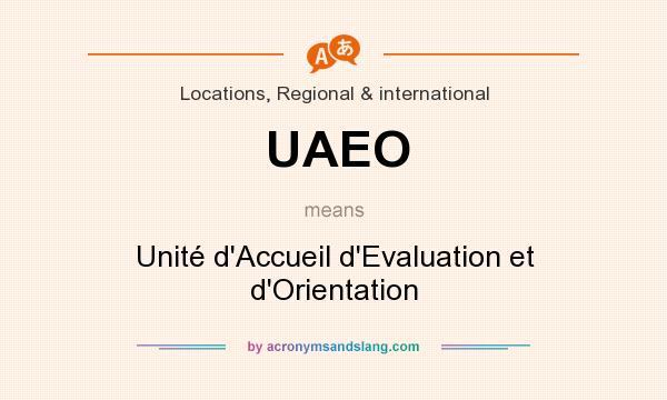 What does UAEO mean? It stands for Unité d`Accueil d`Evaluation et d`Orientation