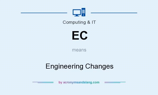 What does EC mean? It stands for Engineering Changes