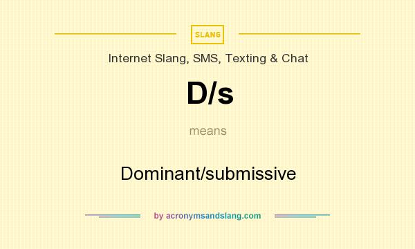 What does D/s mean? It stands for Dominant/submissive