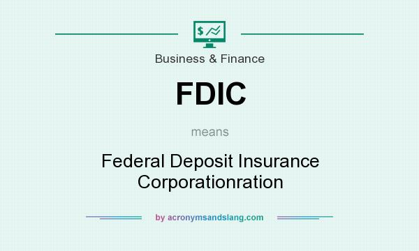 What does FDIC mean? It stands for Federal Deposit Insurance Corporationration