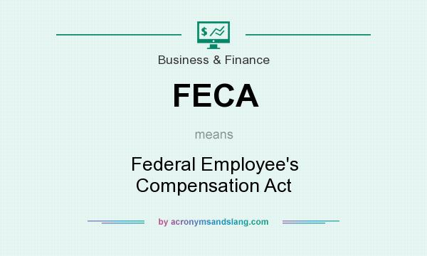 What does FECA mean? It stands for Federal Employee`s Compensation Act