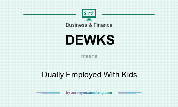 What does DEWKS mean? It stands for Dually Employed With Kids