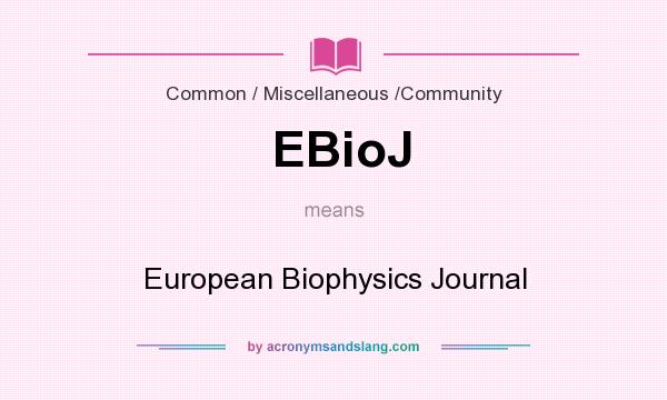 What does EBioJ mean? It stands for European Biophysics Journal