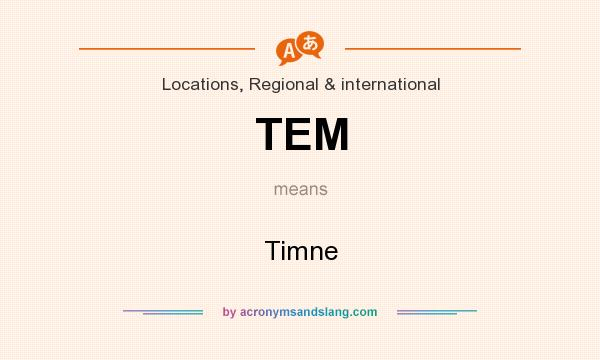 What does TEM mean? It stands for Timne