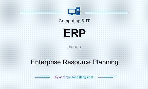What does ERP mean? It stands for Enterprise Resource Planning