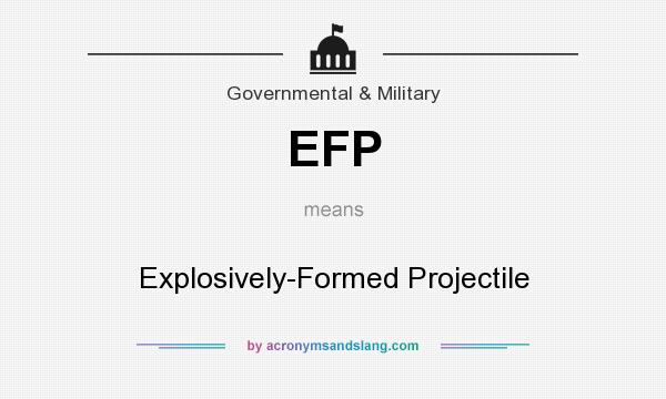 What does EFP mean? It stands for Explosively-Formed Projectile