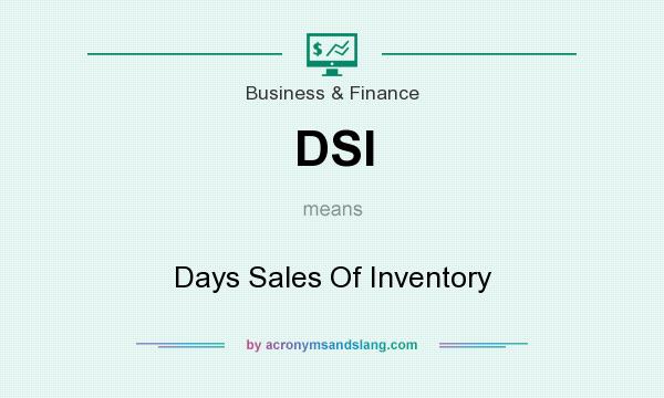 What does DSI mean? It stands for Days Sales Of Inventory