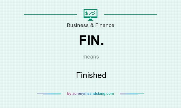 What does FIN. mean? It stands for Finished