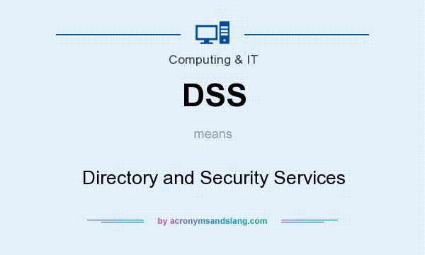 What does DSS mean? It stands for Directory and Security Services