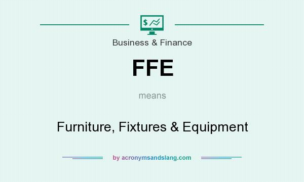What does FFE mean? It stands for Furniture, Fixtures & Equipment