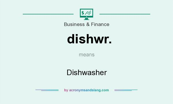 What does dishwr. mean? It stands for Dishwasher