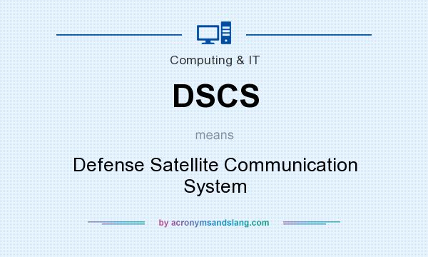 What does DSCS mean? It stands for Defense Satellite Communication System