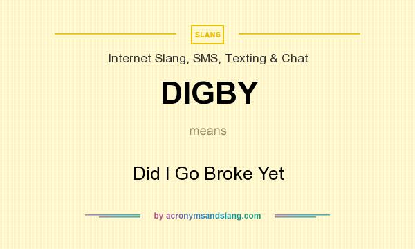 What does DIGBY mean? It stands for Did I Go Broke Yet