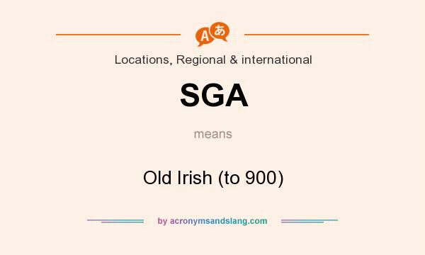 What does SGA mean? It stands for Old Irish (to 900)