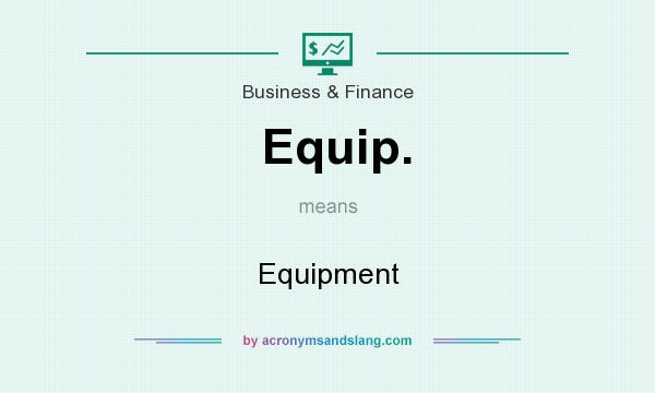What does Equip. mean? It stands for Equipment