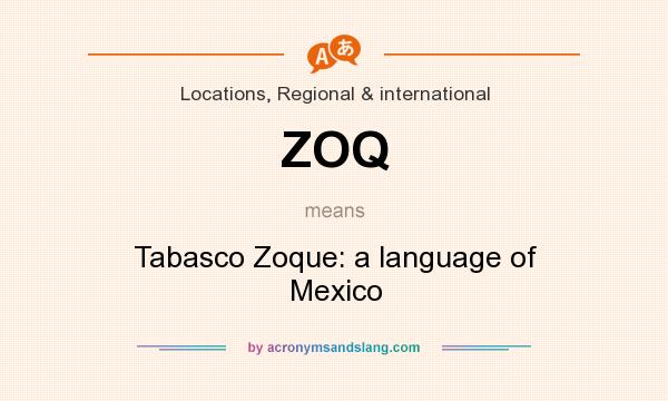 What does ZOQ mean? It stands for Tabasco Zoque: a language of Mexico