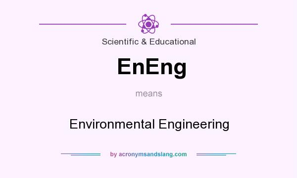 What does EnEng mean? It stands for Environmental Engineering
