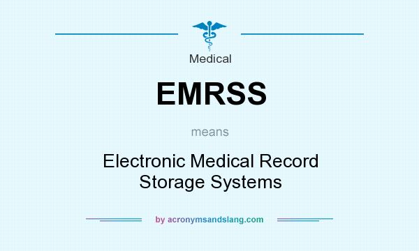 What does EMRSS mean? It stands for Electronic Medical Record Storage Systems
