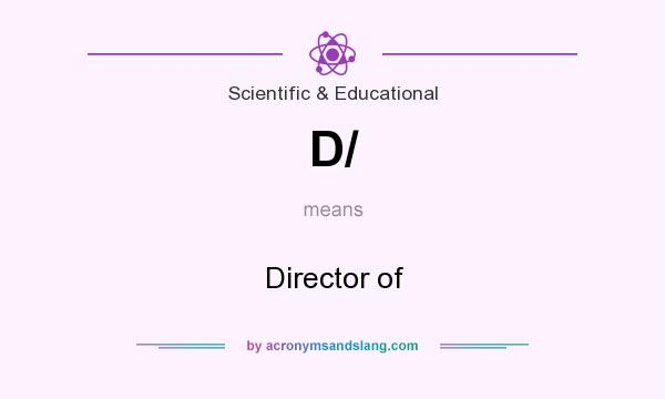 What does D/ mean? It stands for Director of