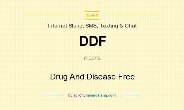 What does DDF mean? It stands for Drug And Disease Free