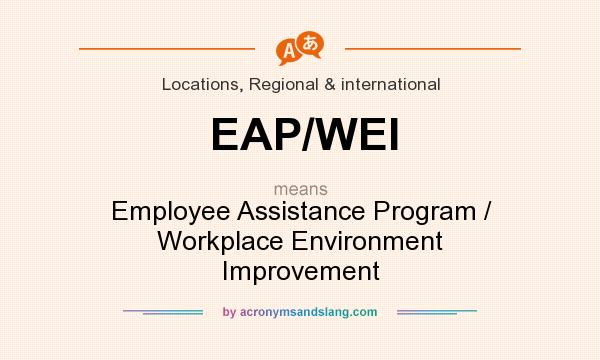 What does EAP/WEI mean? It stands for Employee Assistance Program / Workplace Environment Improvement
