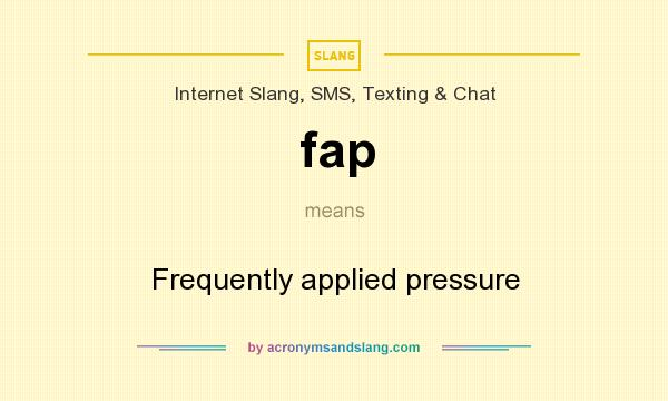 What does fap mean? It stands for Frequently applied pressure