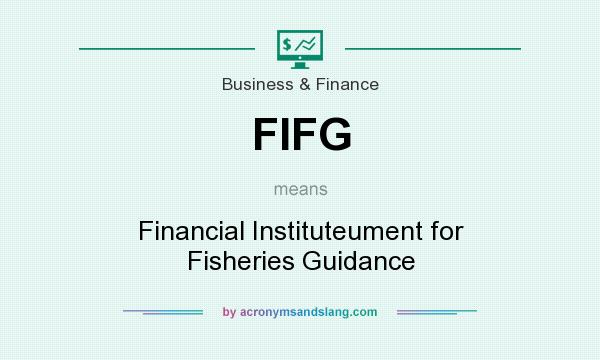 What does FIFG mean? It stands for Financial Instituteument for Fisheries Guidance