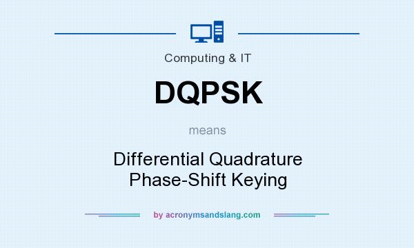 What does DQPSK mean? It stands for Differential Quadrature Phase-Shift Keying