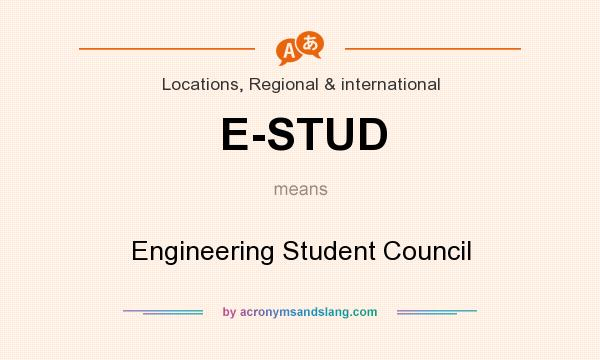 What does E-STUD mean? It stands for Engineering Student Council