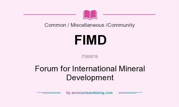 What does FIMD mean? It stands for Forum for International Mineral Development