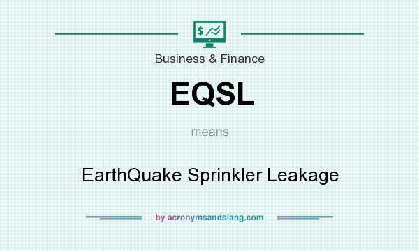 What does EQSL mean? It stands for EarthQuake Sprinkler Leakage