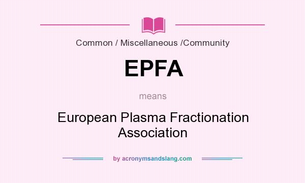 What does EPFA mean? It stands for European Plasma Fractionation Association