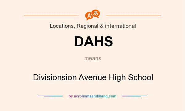 What does DAHS mean? It stands for Divisionsion Avenue High School