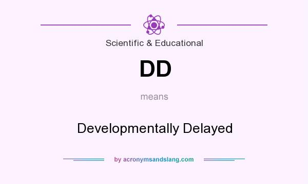 What does DD mean? It stands for Developmentally Delayed