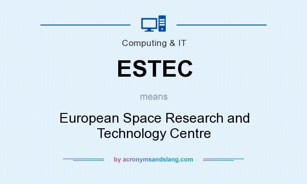 What does ESTEC mean? It stands for European Space Research and Technology Centre