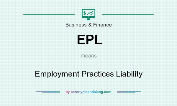 What does EPL mean? It stands for Employment Practices Liability