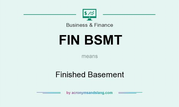 What does FIN BSMT mean? It stands for Finished Basement