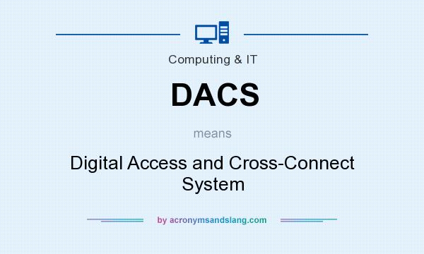 What does DACS mean? It stands for Digital Access and Cross-Connect System
