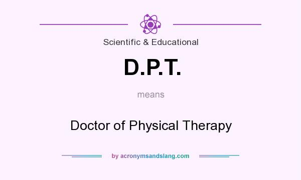 What does D.P.T. mean? It stands for Doctor of Physical Therapy