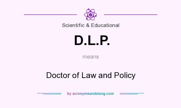 What does D.L.P. mean? It stands for Doctor of Law and Policy