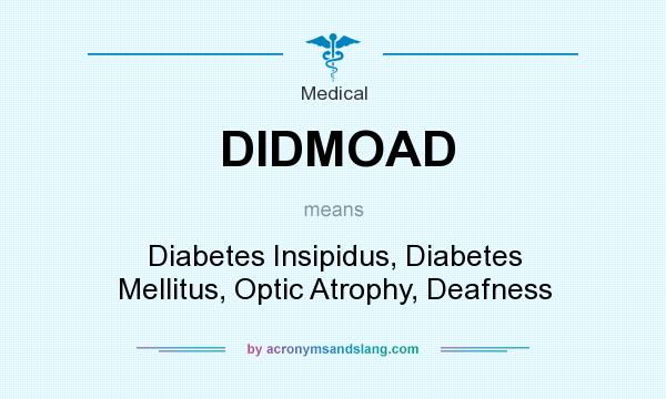 What does DIDMOAD mean? It stands for Diabetes Insipidus, Diabetes Mellitus, Optic Atrophy, Deafness