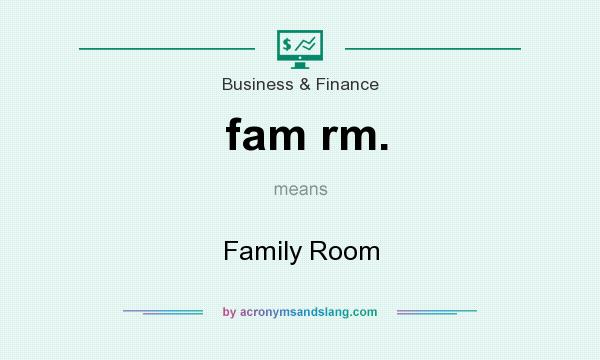 What does fam rm. mean? It stands for Family Room